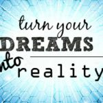 3 Steps to Make Your Dreams into Reality